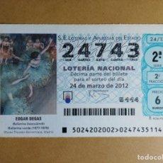Lotaria Nacional: DECIMO LOTERIA Nº 24743 - 24 MARZO 2012 - 24/12 - EDGAR DEGAS - BAILARINA BASCULANDO - BAILARINA VER. Lote 144826866