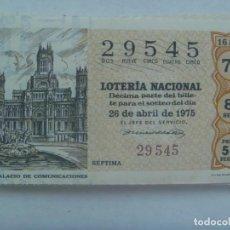 Lotería Nacional: DECIMO DE LOTERIA DEL 26 DE ABRIL DE 1975 : PALACIO DE COMUNICACIONES. Lote 207135290