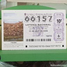 Lotería Nacional: LOTERÍA NACIONAL, SORTEO 32/06, 22 ABRIL 2006, TOLEDO, PATRIMONIO HUMANIDAD UNESCO, Nº 66157. Lote 257274330