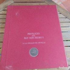 Manuscritos antiguos: PRIVILEGIO DEL REY DON PEDRO I A LA CIUDAD DE SEVILLA, MANUEL DEL VALLE AREVALO, FACSIMIL . Lote 136449310