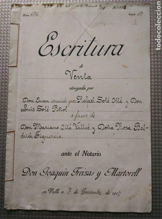 ESCRITURA DE VENTA VALLS 7 NOVIEMBRE 1917 TARRAGONA NOTARIO MANUSCRITO JOAQUIN FREIXES Y MARTORELL (Coleccionismo - Documentos - Manuscritos)