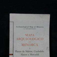 Mapas contemporáneos: MAPA ARQUEOLÓGICO DE MENORCA Y PLANOS DE MAHÓN CIUDADELA ALAYOR Y MERCADAL. Lote 56797050