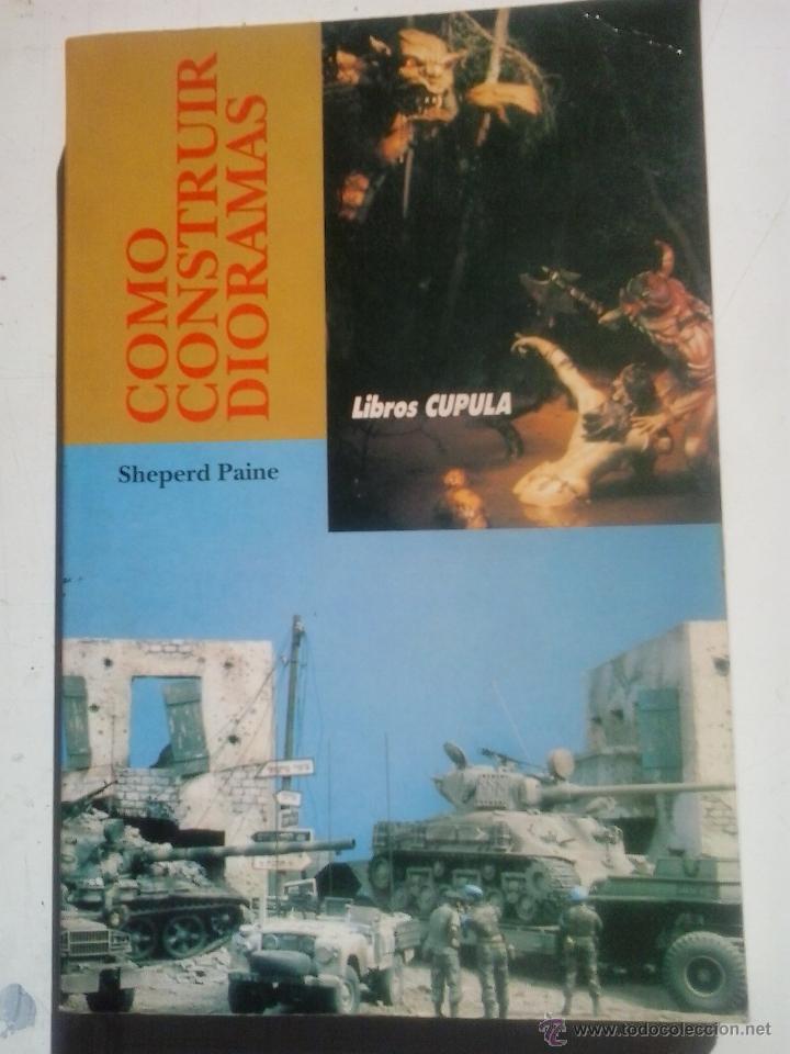 COMO CONSTRUIR DIORAMAS-SHEPERD PAINE (Juguetes - Modelismo y Radiocontrol - Maquetas - Militar)