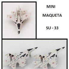 Maquetas: LOTE MAQUETA DE AVION - SUKHOI SU-33 - AVIACION RUSA - LONG. 7X4,5 CM. Lote 177886173