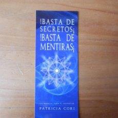 Coleccionismo Marcapáginas: MARCAPÁGINAS ¡BASTA DE SECRETOS! ¡BASTA DE MENTIRAS! UN MANUAL PARA EL DESPERTAR. PATRICIA CORI - DI. Lote 36922163