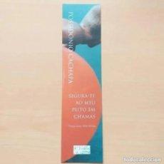 Coleccionismo Marcapáginas: MARCAPAGINAS. SEGURA-TE AO MEU PEITO EM CHAMAS. POSSIDONIO CACHAPA. OFICINA DO LIVRO. Lote 234105085