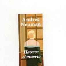 Coleccionismo Marcapáginas: MARCAPÁGINAS - PÁGINAS DE ESPUMA - HACERSE EL MUERTO - ANDRÉS NEUMAN. Lote 266352083