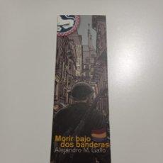 Coleccionismo Marcapáginas: MARCAPÁGINAS. REY LEAR. ALEJANDRO GALLO. MORIR BAJO DOS BANDERAS. Lote 284646668