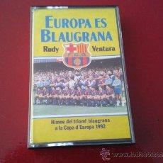 Coleccionismo deportivo: CASSETE CASETE EUROPA ES BLAUGRANA RUDY VENTURA HOMENAJE BARÇA FC BARCELONA CAMPEÓN COPA EUROPA 1992. Lote 36729280