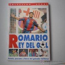 Coleccionismo deportivo: ROMARIO REY EL GOL POR JOSEP MARIA CASANOVAS. Lote 38995205