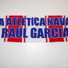 Coleccionismo deportivo: BUFANDA PEÑA ATLÉTICA NAVARRA RAÚL GARCÍA. ATLÉTICO DE MADRID. VER FOTOS ADICIONALES.. Lote 126262771