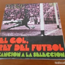 Coleccionismo deportivo: EL GOL REY DEL FUTBOL CANCION A LA SELECCION ESPAÑOLA RARO SINGLE DE VINILO CON LIBRETO. Lote 144552190