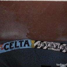 Coleccionismo deportivo: BUFANDA R.C CELTA - JUVENTUS - LIGA DE CAMPEONES 2000. Lote 147716302