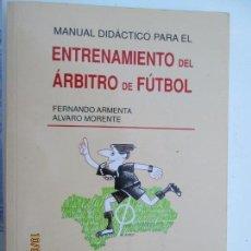 Coleccionismo deportivo: MANUAL DIDÁCTICO PARA EL ENTRENAMIENTO DEL ÁRBITRO DE FÚTBOL / FERNANDO ARMENTA, ALVARO MORENTE. Lote 137522926