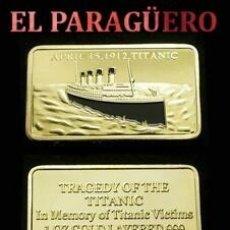Medallas históricas: LINGOTE ORO 24 KILATES 33 GRAMOS ( HOMENAJE AL TITANIC Y A LAS VICTIMAS ) Nº6. Lote 286539513