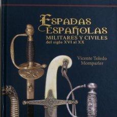 Militaria: ESPADAS ESPAÑOLAS, MILITARES Y CIVILES, POR VICENTE TOLEDO -. Lote 187390302