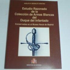 Militaria: LIBRO ESTUDIO RAZONADO DE LA COLECCIÓN DE ARMAS BLANCAS DEL DUQUE DEL INFANTADO, DE ADOLFO R. BERNAL. Lote 142632886