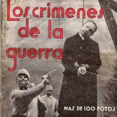 Militaria: LOS CRIMENES DE LA GUERRA. MAS DE 100 FOTOS SENSACIONALISTAS. COMENTARIO DE JAVIER DE LAZY. 1933. Lote 26110828