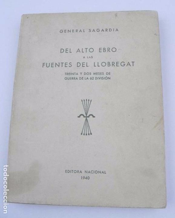 LIBRO DEL ALTO EBRO A LAS FUENTES DEL LLOBREGAT, GUERRA CIVIL, 32 MESES DE GUERRA DE LA 62 DIVISIÓN, (Militar - Fotografía Militar - Guerra Civil Española)
