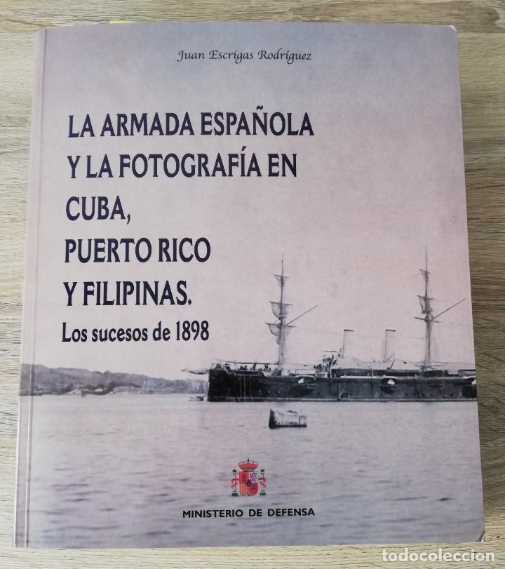 Militaria: La Armada española y la fotografía en Cuba, Puerto Rico y Filipinas. Los sucesos de 1898. Escrito p - Foto 2 - 246030245