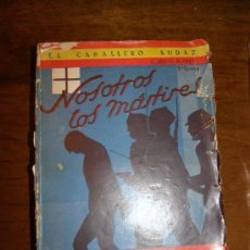 Militaria: NOSOTROS LOS MARTIRES CABALLERO AUDAZ AÑO 1940. Lote 26836055