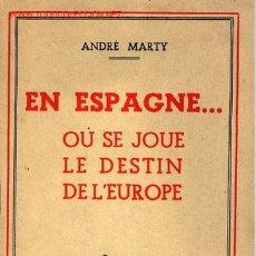 Militaria: EN ESPAGNE... OÚ SE JOUE LE DESTIN DE L'EUROPE, POR ANDRÉ MARTY (FRANCÉS). Lote 26595732