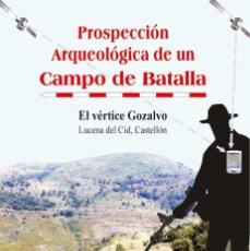 Militaria: PROSPECCIÓN ARQUEOLÓGICA DE UN CAMPO DE BATALLA. EL VÉRTICE GOZALVO, LUCENA DEL CID, CASTELLÓN. Lote 205010028