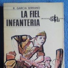 Militaria: RAFAEL GARCÍA SERRANO. LA FIEL INFANTERÍA. EDICIÓN CRÍTICA E ÍNTEGRA. 1973. PERELLÓN.. Lote 196051236