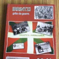 Militaria: IRRINTXI GRITO DE GUERRA - DESDE ABRIL DE 1937 HASTA 1945 - KOLDO AZKUE ANTZI . Lote 201934750
