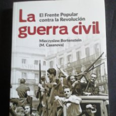 Militaria: LA GUERRA CIVIL. EL FRENTE POPULAR CONTRA LA REVOLUCIÓN. MIECZYSLAW BORTENSTEIN. 2019. Lote 217982217