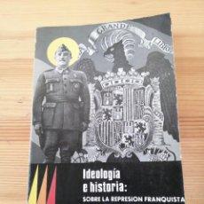 Militaria: IDEOLOGÍA E HISTORIA SOBRE LA REPRESIÓN FRANQUISTA Y LA GUERRA CIVIL, ALBERTO REIG, AKAL, LIBRO. Lote 242131320