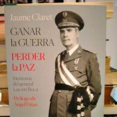 Militaria: JAUME CLARET. GANAR LA GUERRA,PERDER LA PAZ.( MEMORIAS DEL GENERAL LATORRE ROCA). CRÍTICA. Lote 287961203