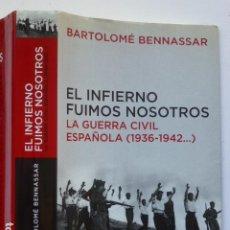 Militaria: EL INFIERNO FUIMOS NOSOTROS: LA GUERRA CIVIL ESPAÑOLA (1936-1942…). BARTOLOMÉ BENNASSAR. Lote 288340898