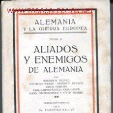 Militaria: ALEMANIA Y LA GUERRA EUROPEA - TOMO II - ALIADOS Y ENEMIGOS DE ALEMANIA, POR F. TEZNE, O. WEBER, E.. Lote 26800178
