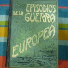 Militaria: EPISODIOS DE LA GUERRA EUROPEA,SEIS TOMOS. Lote 22075448