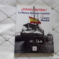 Militaria: ¿ESPAÑA NEUTRAL? LA MARINA MERCANTE ESPAÑOLA EN LA I GUERRA MUNDIAL. Lote 161939898
