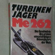 Militaria: TURBINEN-JÄGER ME 262 - DIE GESCHICHTE DES ERSTEN EINSATZFÄHIGEN DÜSENJÄGERS DER WELT. (EN ALEMÁN). Lote 37576223