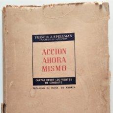 Militaria: ACCIÓN AHORA MISMO, CARTAS DESDE LOS FRENTES DE COMBATE - FRANCIS J. SPELLMAN - ED. DIFUSIÓN 1945. Lote 276910193