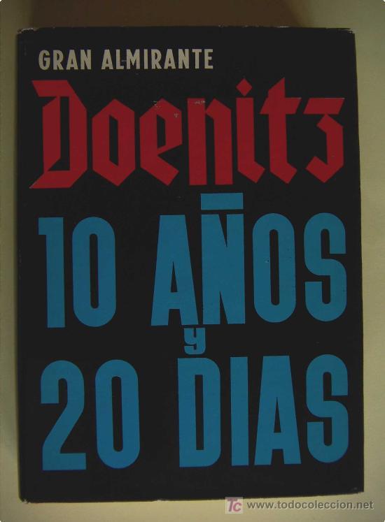 10 AÑOS Y 20 DIAS (DOENITZ, KARL) (Militar - Libros y Literatura Militar)