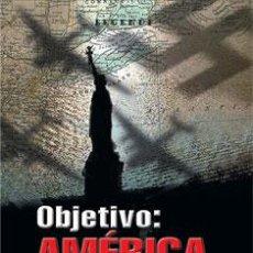 Militaria: OBJETIVO: AMÉRICA LOS PLANES SECRETOS ALEMANES PARA BOMBARDEAR ESTADOS UNIDOS N L II GUERRA MUNDIAL. Lote 84837891