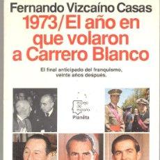 Militaria: EL AÑO EN QUE VOLARON A CARRERO BLANCO 1973 FERNANDO VIZCAINO CASAS. Lote 12548375