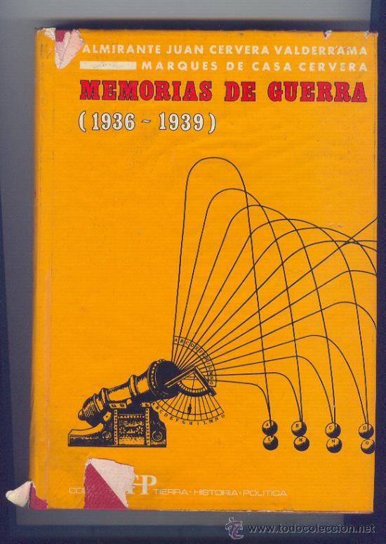 1968. MEMORIAS DE GUERRA (1936-1939) ALMIRANTE JUAN CERVERA MARQUES DE CASA CERVERA. 466 PÁGINAS. (Militar - Libros y Literatura Militar)
