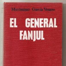 Militaria: EL GENERAL FANJUL .- MAXIMIANO GARCÍA VENERO. Lote 26300256