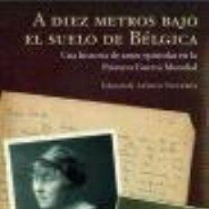 Militaria: A DIEZ METROS BAJO EL SUELO DE BÉLGICA, EDICIÓN DE ARTHUR STOCKWIN. Lote 15412472