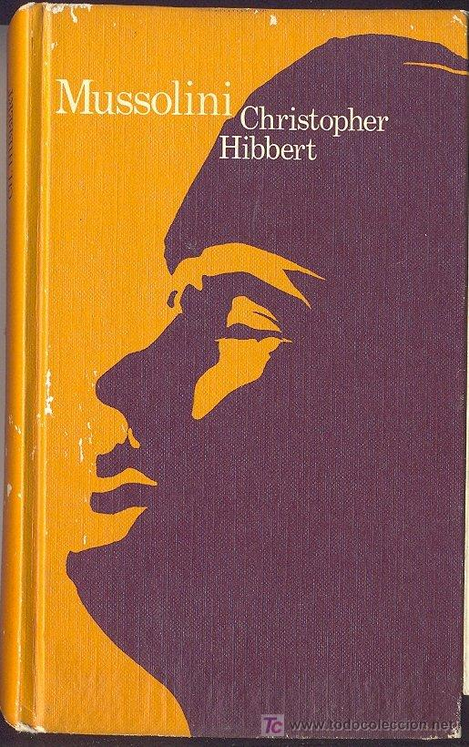 MUSSOLINI - CRISTOPHER HIBBERT (Militar - Libros y Literatura Militar)