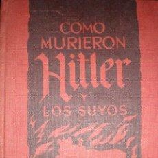 Militaria: LIBRO ANIGUO -COMO MURIERON HITLER Y LOS SUYOS-EDICIONES RODEGAR-BARCELONA-1º EDICION. Lote 18295704