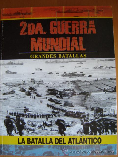 GRANDES BATALLAS DE LA 2ª GUERRA MUNDIAL. LA BATALLA DEL ATLÁNTICO (Militar - Libros y Literatura Militar)