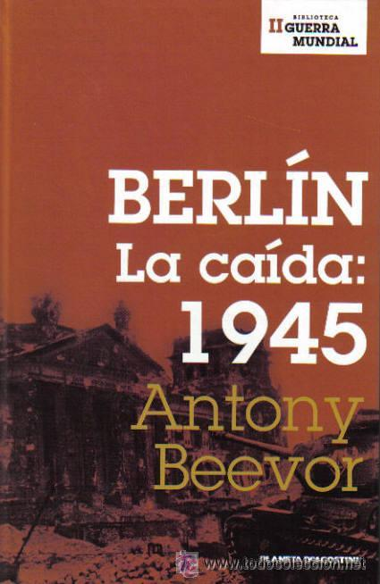 BERLÍN, LA CAÍDA 1945 POR ANTONY BEEVOR DE PLANETA DEAGOSTINI EN BARCELONA 2002 (Militar - Libros y Literatura Militar)