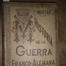 Militaria: HISTORIA DE LA GUERRA FRANCO-ALEMANA DE 1870-71, AÑO 1891, 347 PÁG. CON ANOTACIONES E ILUSTRACIONES. Lote 14989057
