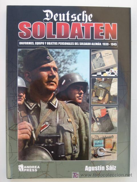 DEUTSCHE SOLDATEN. UNIFORMES, EQUIPO Y OBJETOS PERSONALES DEL SOLDADO ALEMAN 1939-1945 (Militar - Libros y Literatura Militar)